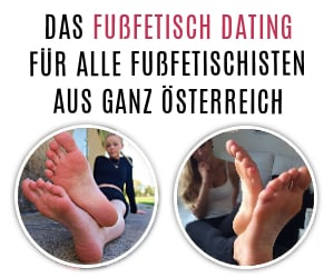 Fußfetisch Dating jetzt auch in Österreich.